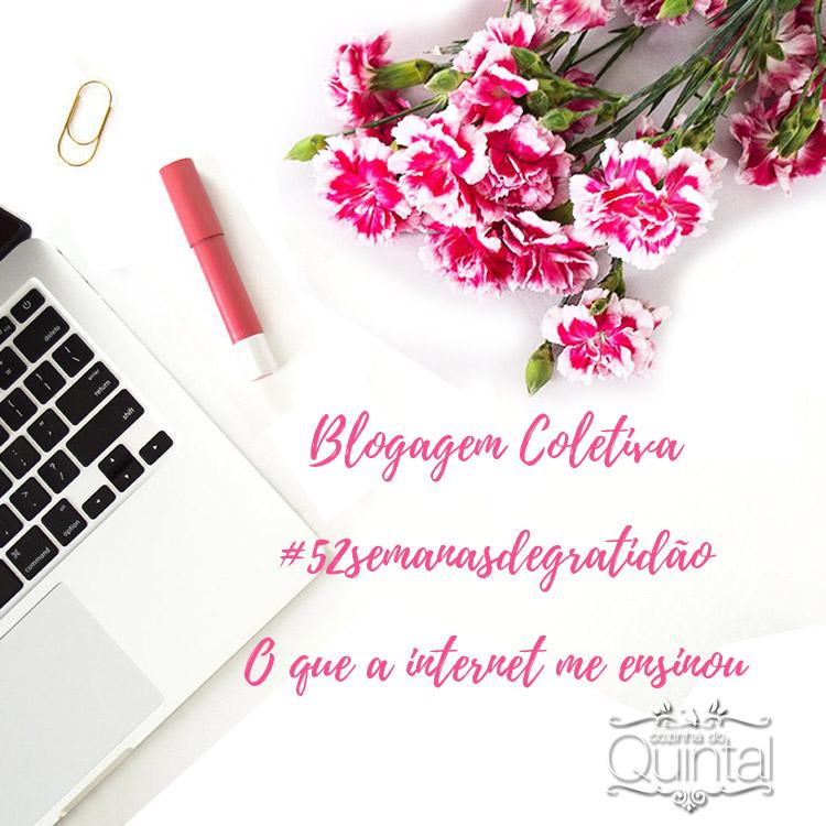 Blogagem Coletiva #52semanasdegratidao: o que a internet me ensinou