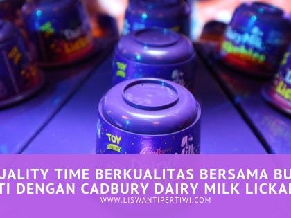 Quality Time Berkualitas Bersama Buah Hati Dengan Cadbury Dairy Milk Lickables