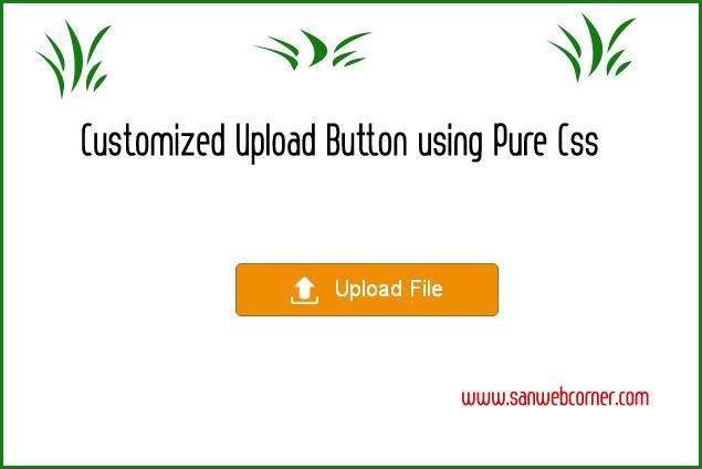 customize Upload Button using Pure Css   Sanwebcorner
