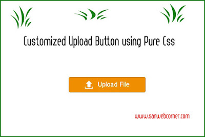 CUSTOMIZE UPLOAD BUTTON USING PURE CSS