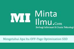 Mengetahui Apa Itu Off-Page Optimization SEO (Search Engine Optimization)