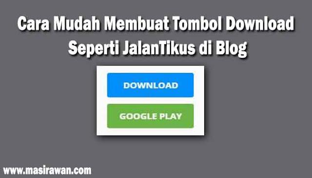Cara Mudah Membuat Tombol Download Seperti JalanTikus di Blog