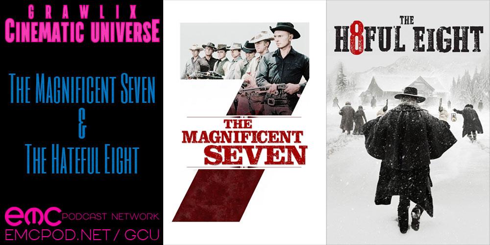 GCU #30: The Magnificent Seven & The Hateful Eight
