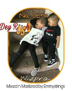 Wizpra - Na Dem Dey Rush Us
