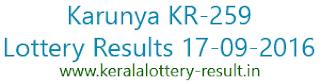 Kerala lottery result, Kerala Karunya lottery result KR 259, Todays karunya KR 259 lottery result, Karunya KR259 lottery result, today, 17-9-2016 Lottery result Karunya KR-259