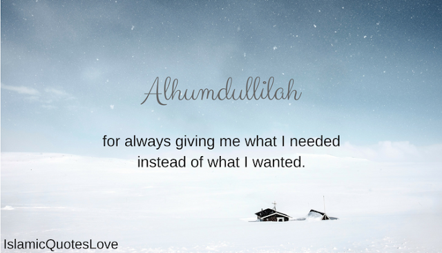 Alhumdullilah for always giving me what I needed instead of what I wanted.