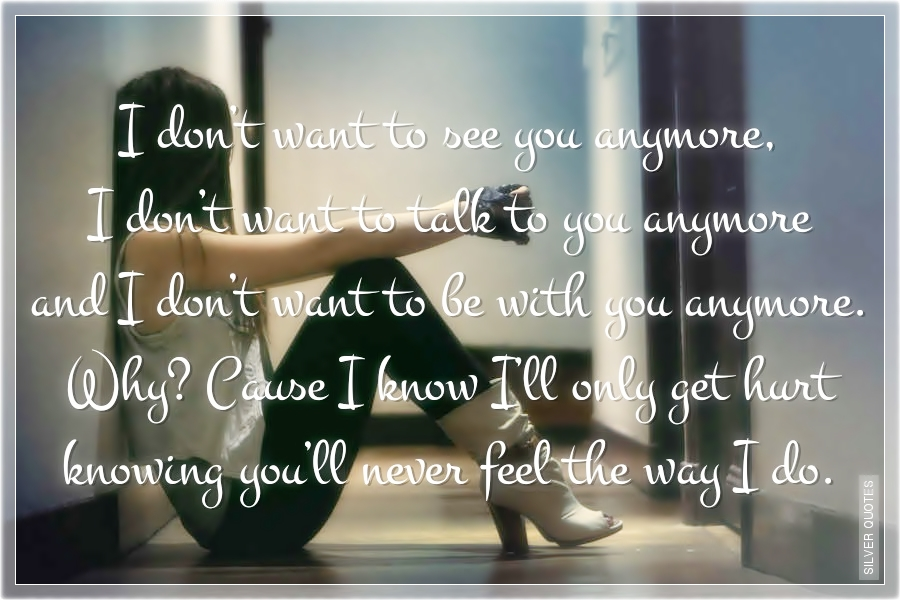 I Dont Want To See You Anymore Silver Quotes