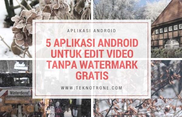 5 Aplikasi Android Untuk Edit Video Tanpa Watermark Terbaik, Gratis!
