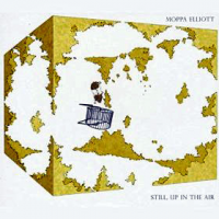 Moppa Elliott – Still, Up In The Air (Hot Cup, 2016) ***½