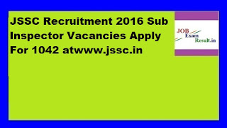 JSSC Recruitment 2016 Sub Inspector Vacancies Apply For 1042 atwww.jssc.in