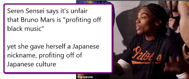 "Seren Sensei says it's unfair that Bruno Mars is ""profiting off black music"", yet she gave herself a Japanese nickname, profiting off of Japanese culture."