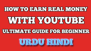How to earn real money with Youtube Ultimate Guide For Beginner Urdu Hindi