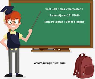 Contoh Soal UAS Bahasa Inggris Kelas 5 Semester 1 Terbaru Tahun Ajaran 2018/2019