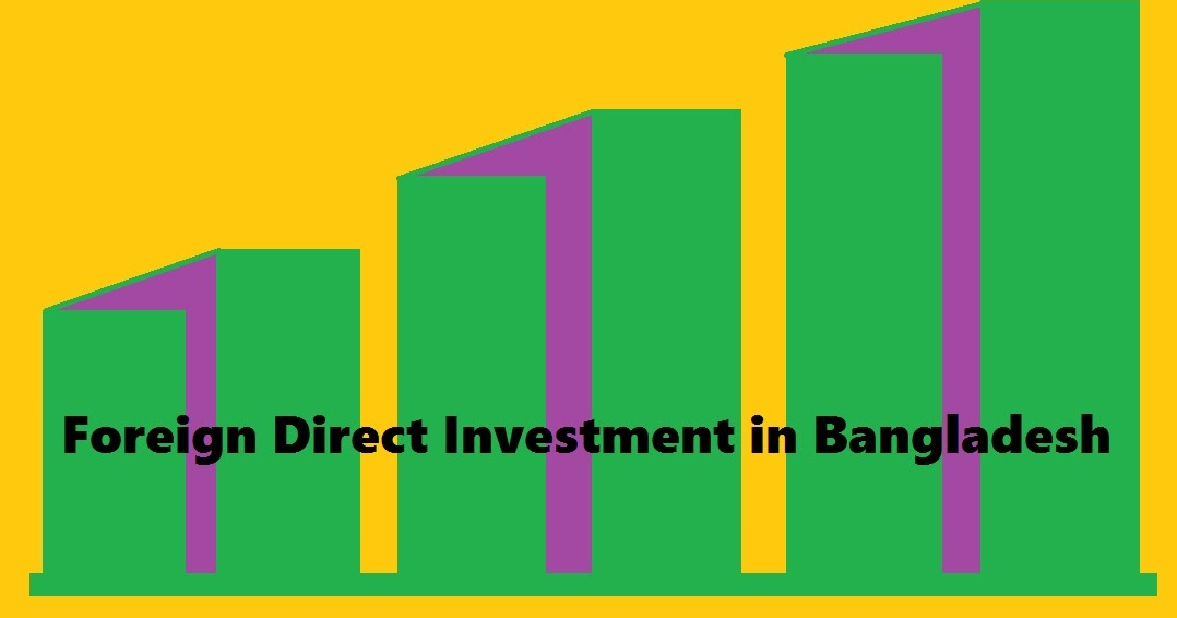 foreign direct investment in bd Foreign direct investment situation in bangladesh in 2016 and challenges of fdi in 2017.