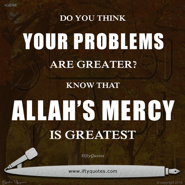 Ifty Quotes | Do you think your problems are greater, know that Allah's mercy is Greatest | Iftikhar Islam