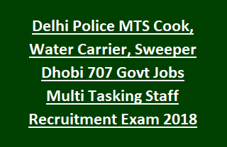 Delhi Police MTS Cook, Water Carrier, Sweeper Dhobi Govt Jobs Multi Tasking Staff Vacancies Recruitment Exam Notification 2018