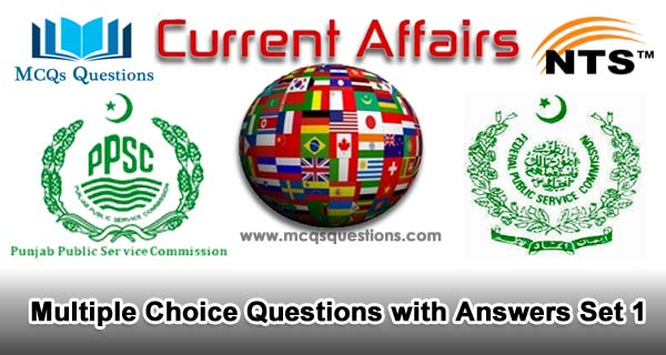 Current Affairs MCQs for NTS, PPSC, FPSC Test Set 1