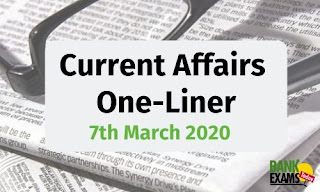 Current Affairs One-Liner: 7th March 2020