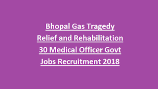 Bhopal Gas Tragedy Relief and Rehabilitation 30 Medical Officer Govt Jobs Recruitment 2018