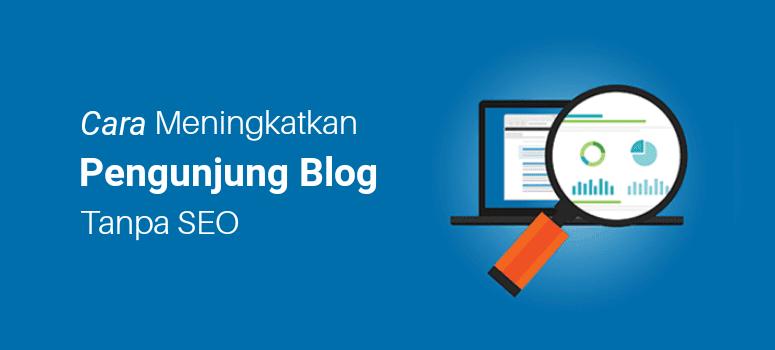 5 Cara Meningkatkan Pengunjung Blog Tanpa Mengandalkan SEO