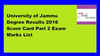 University of Jammu Degree Results 2016 Score Card Part 2 Exam Marks List