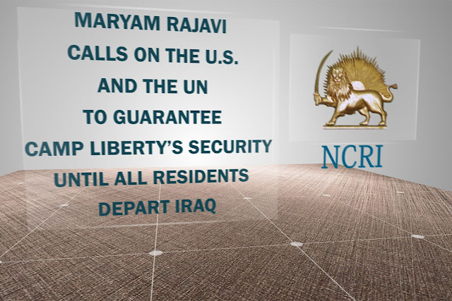 Maryam Rajavi calls on the U.S. and the UN to guarantee Camp Liberty's security until all residents depart Iraq