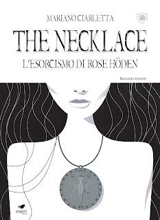 SEGNALAZIONE: The necklace. L'esorcismo di Rose Höden, di Mariano Ciarletta