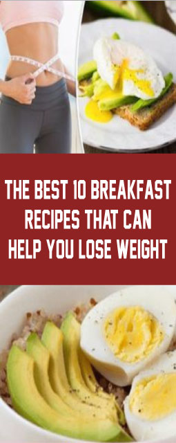 The Best 10 Breakfast Recipes That Can Help You Lose Weight