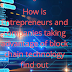 How is Entrepreneur and company taking advantage of block chain technology find out