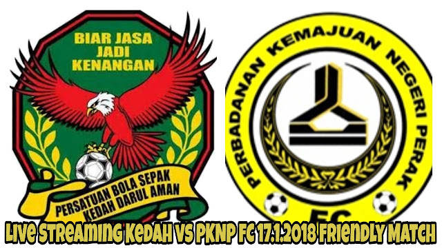 Live Streaming Kedah vs PKNP FC 17.1.2018 Friendly Match