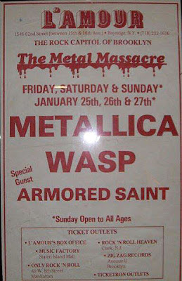 Poster from the legendary weekend of shows back in 1985 with Metallica... WASP & Armored Saint. The poster was taken right off the wall from inside the club. Now that's fuckin' awesome!!