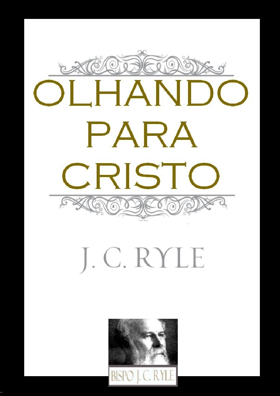 J. C. Ryle-Olhando Para Cristo-
