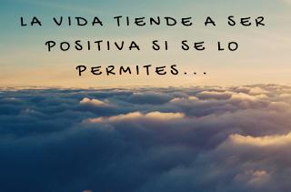 La vida tiende a ser positiva si se lo permites...