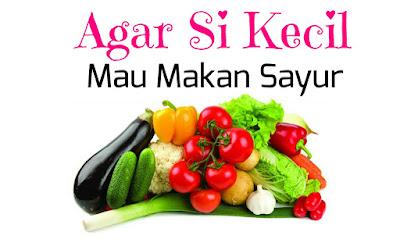 Agar Si Kecil Mau Makan Sayur