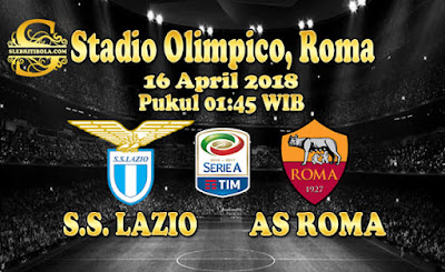 AGEN BOLA ONLINE TERBESAR - PREDIKSI SKOR SERIE A ITALIA LAZIO VS AS ROMA 16 APRIL 2018