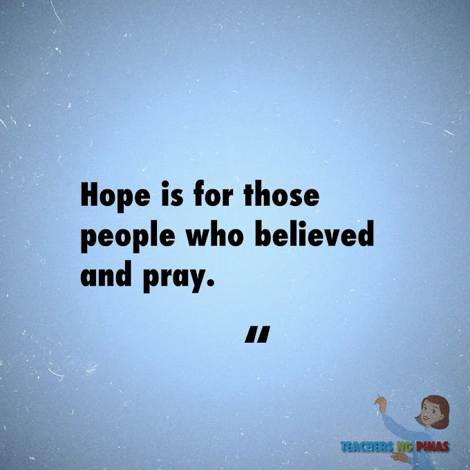 HOPE IS FOR THOSE PEOPLE WHO BELIEVED AND PRAY!