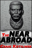 The Near Abroad, a humorous memoir of an extended stay in Eastern Europe by Craig Kotilinek