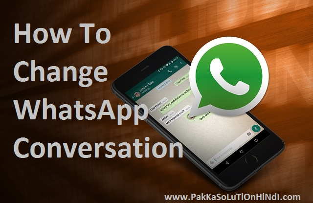 WhatsApp Pe Kisi Ne Bheje Hue Messages Ko Change Kaise Kare - How To Change WhatsApp Conversation