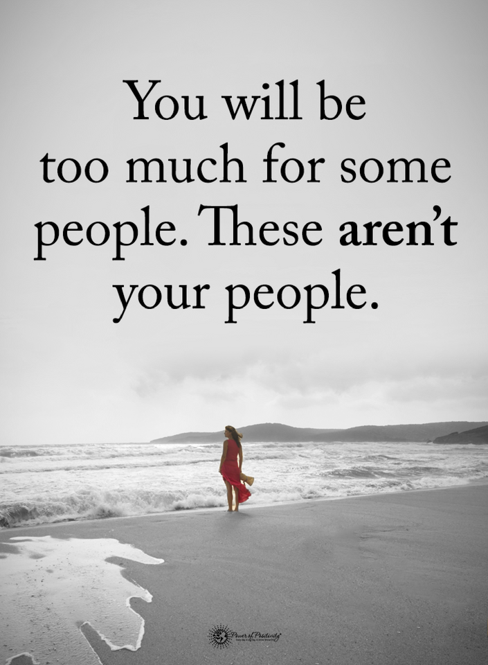 Quotes You Will Be Too Much For Some People These Are Not Your