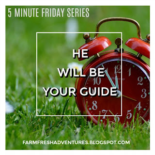 5 Minute Friday Series~ He Will Be Your Guide