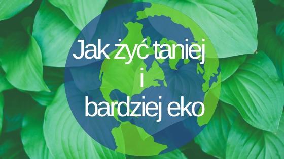 Jak żyć taniej i bardziej eko ✿