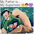 MY FATHER IS MY SUPERHERO