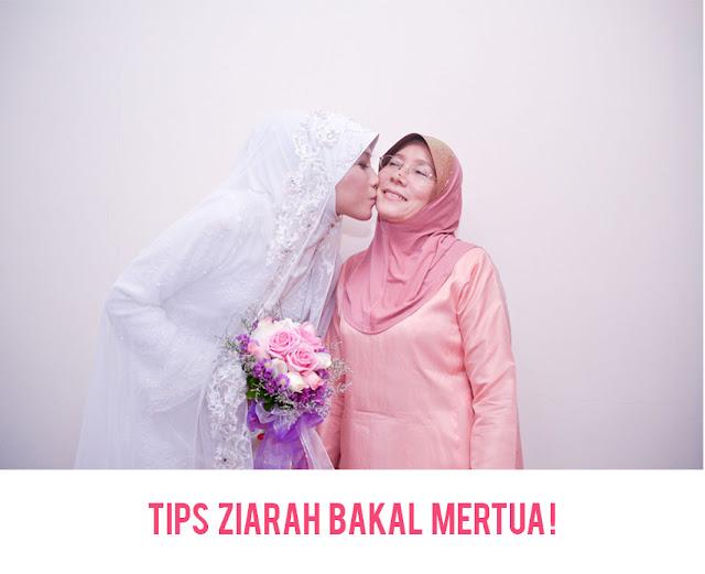 Tips Ziarah Bakal Mertua !