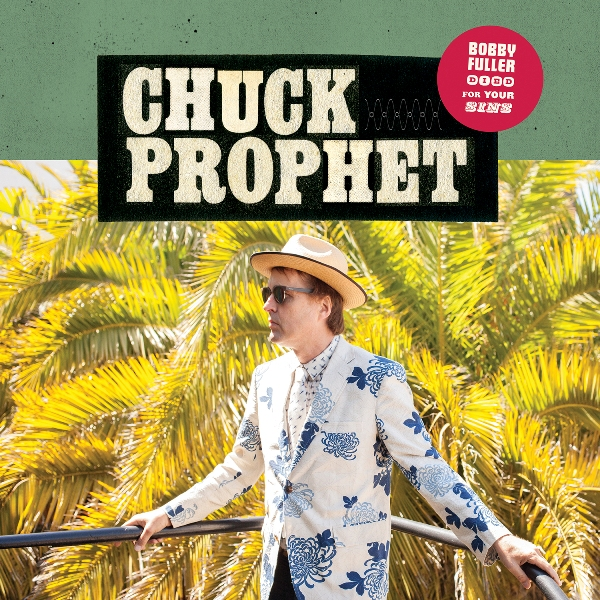 CHUCK PROPHET - Bobby Fuller died for your sins 1