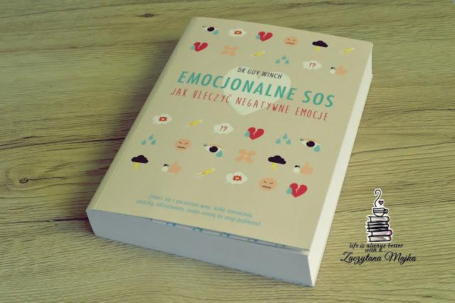 """Jak uleczyć negatywne emocje? - recenzja książki #176 - dr Guy Winch """"Emocjonalne SOS"""""""