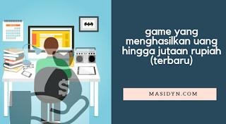 game yang menghasilkan uang hingga jutaan rupiah (terbaru)