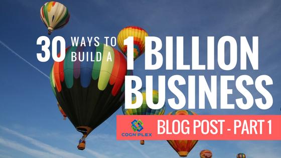 30 Ways to build a 1 Billion Business