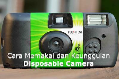 Cara Memakai dan Keunggulan Disposable Camera