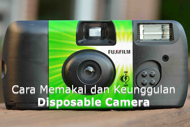 Cara Memakai dan Keunggulan Disposable Camera