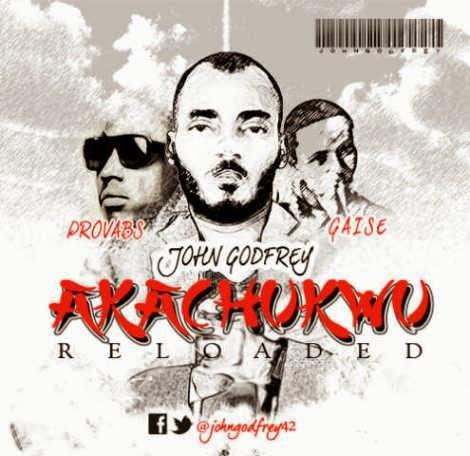 Download: John Godfrey - Akachukwu ft  Gaise and Provabs | Gospel